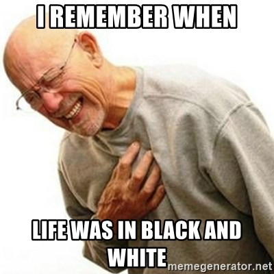 Right In The Childhood Man - i remember when life was in black and white