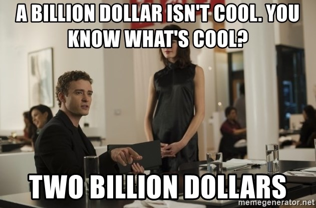 sean parker - a billion dollar isn't cool. you know what's cool? Two Billion Dollars