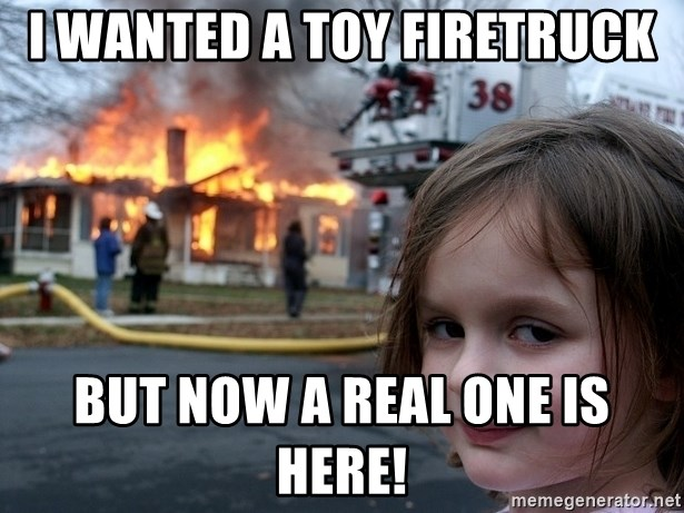 Disaster Girl - I wanted a toy firetruck but now a real one is here!