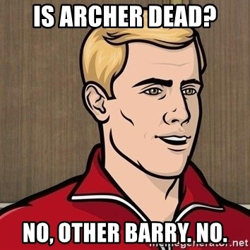 Other Barry Archer - Is Archer dead? No, other Barry. No.