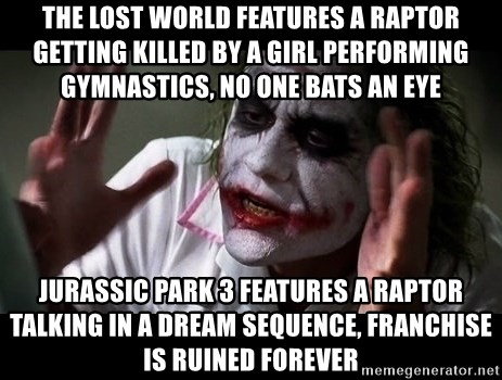 joker mind loss - the lost world features a raptor getting killed by a girl performing gymnastics, no one bats an eye jurassic park 3 features a raptor talking in a dream sequence, franchise is ruined forever