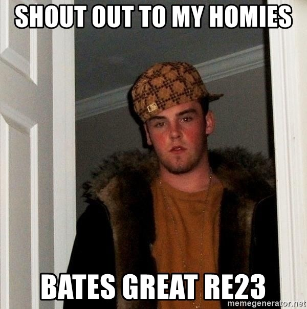Scumbag Steve - Shout out to my homies  Bates Great re23