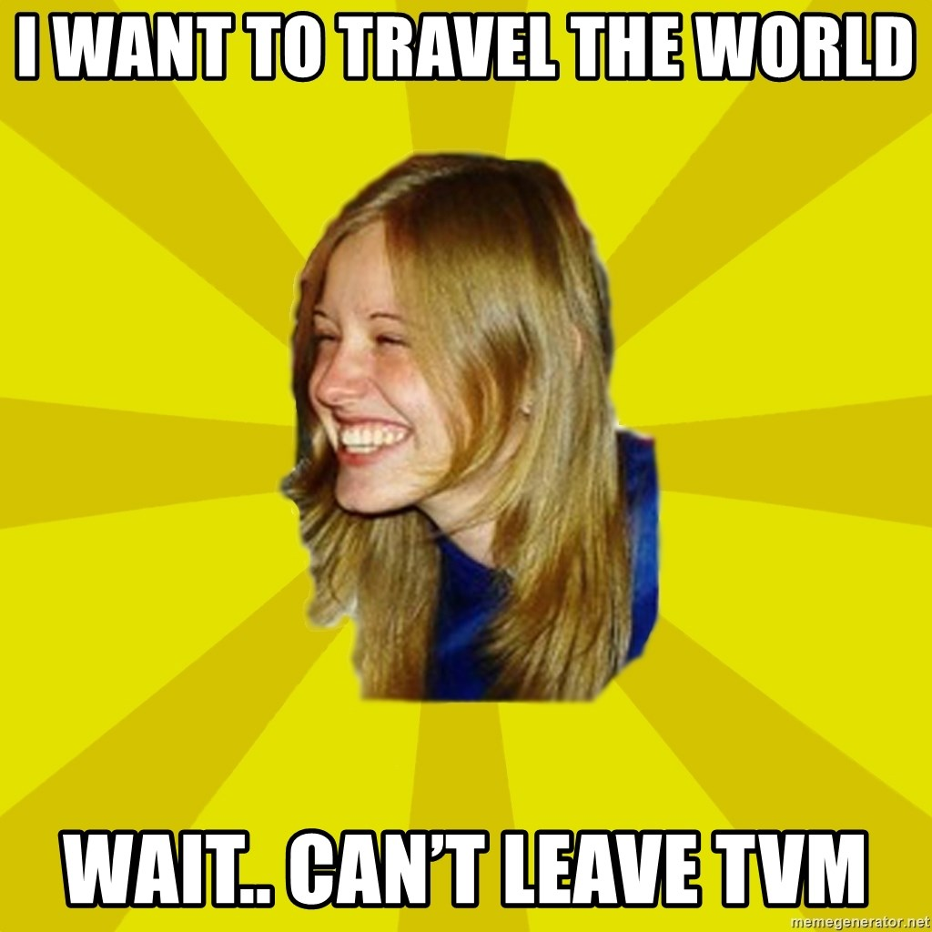 Trologirl - I want to travel the world Wait.. Can't leave TVM