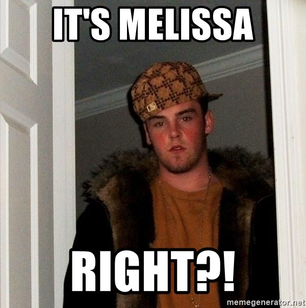 Scumbag Steve - It's Melissa right?!