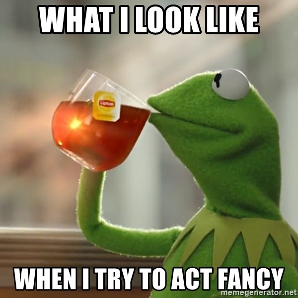 Kermit The Frog Drinking Tea - what i look like when i try to act fancy
