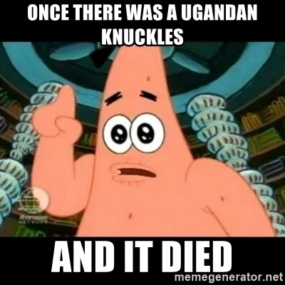 ugly barnacle patrick - once there was a ugandan knuckles and it died