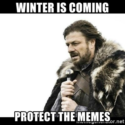 Winter is Coming - winter is coming protect the memes