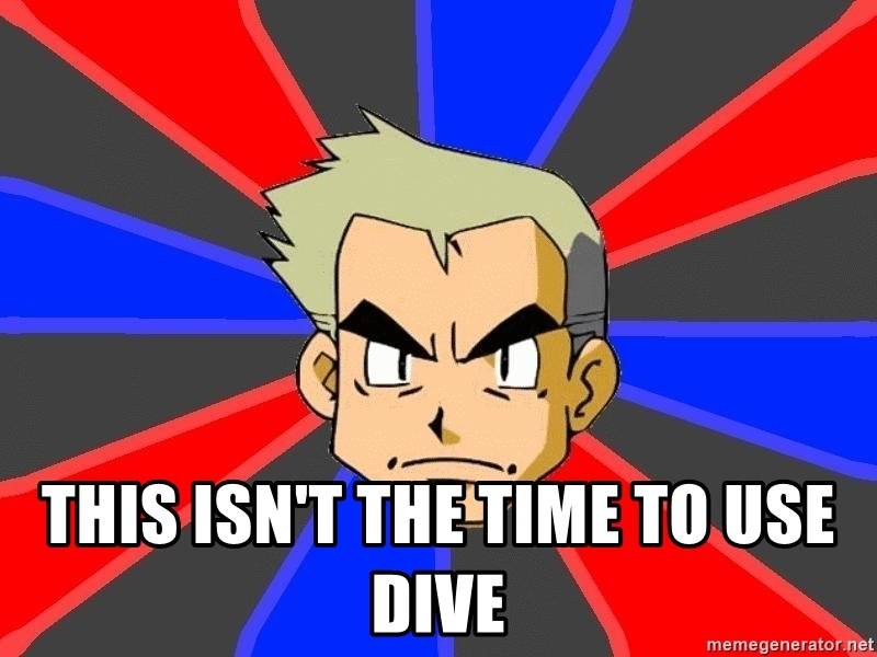 Professor Oak - This isn't the time to use dive