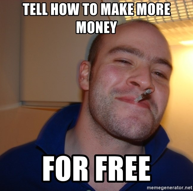 Good Guy Greg - Tell how to make more money for Free