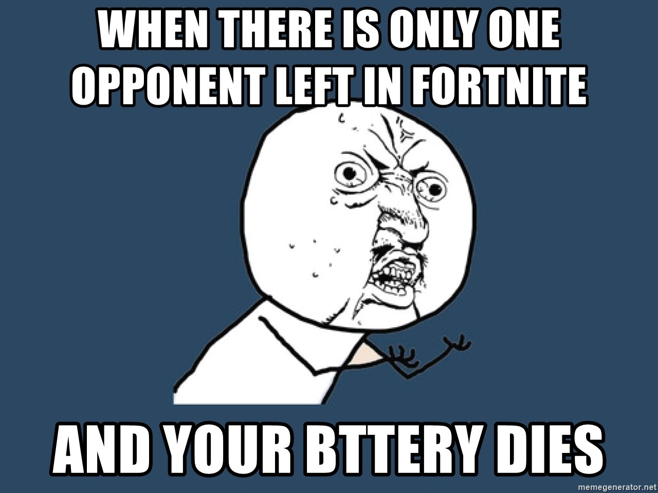 Y U No - When there is only one opponent left in fortnite     And your bttery dies