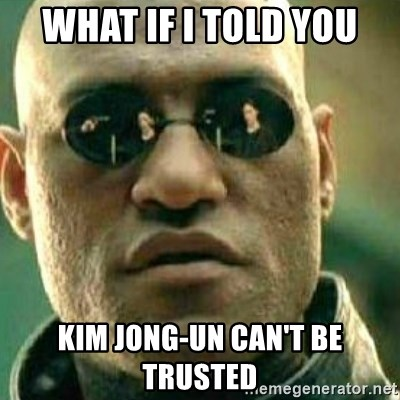 What If I Told You - What if I told you Kim Jong-un can't be trusted