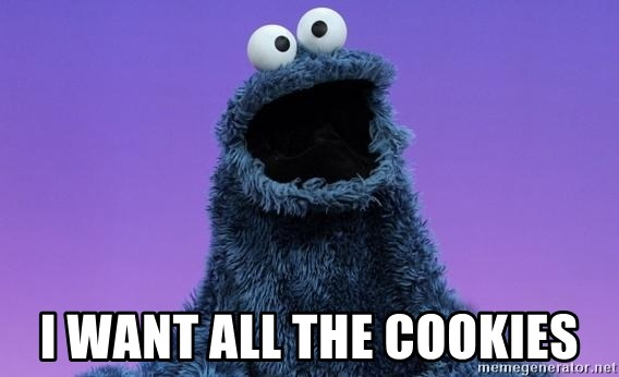 Cookie Monster Advice - I want all the cookies