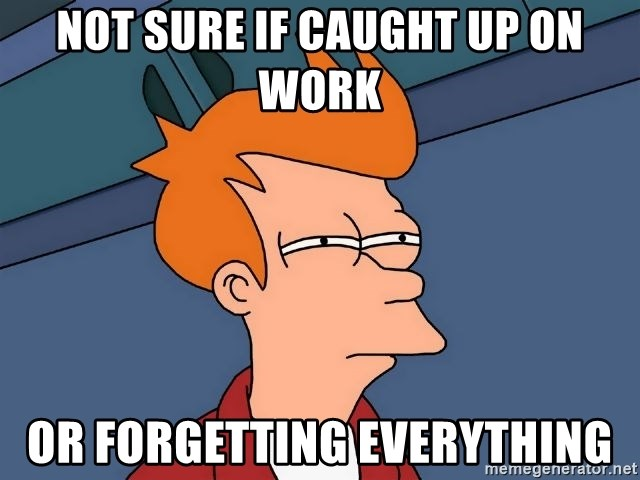 Futurama Fry - not sure if caught up on work or forgetting everything
