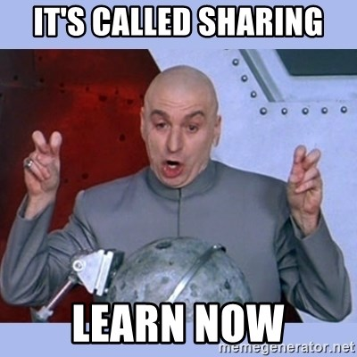 Dr Evil meme - It's called sharing Learn now