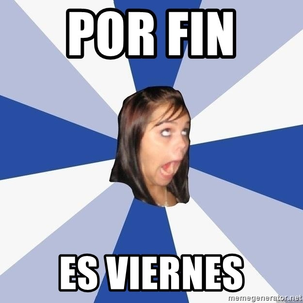 Annoying Facebook Girl - Por fin  es viernes
