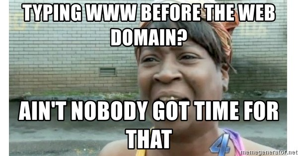 Xbox one aint nobody got time for that shit. - typing www before the web domain? ain't nobody got time for that