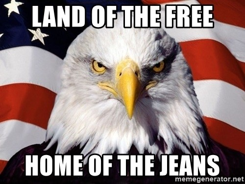 American Pride Eagle - Land of the free home of the jeans