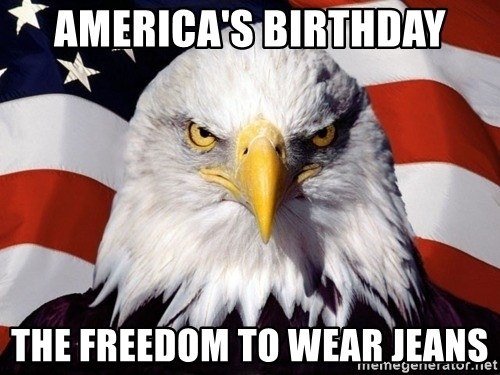 American Pride Eagle - America's Birthday The freedom to wear jeans