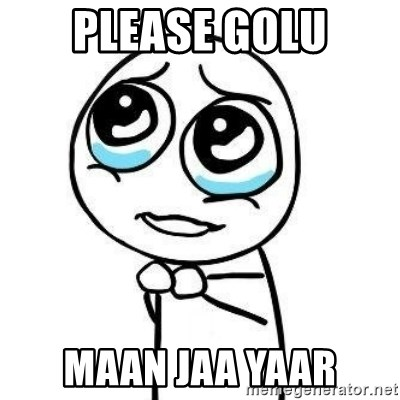 Please guy - Please Golu Maan jaa yaar