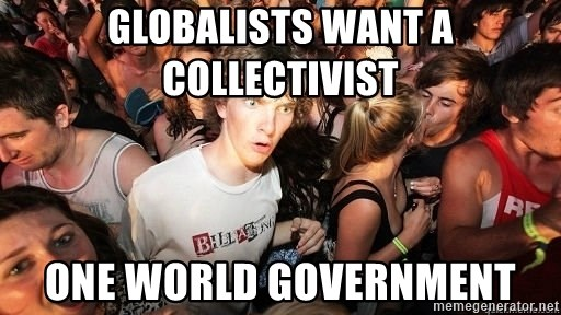 Sudden Realization Ralph - Globalists want a collectivist One World Government