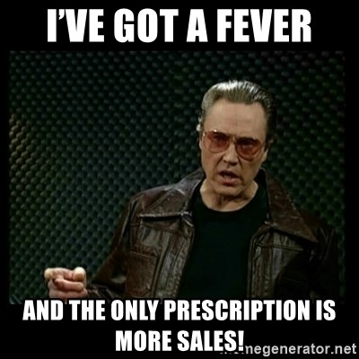 Christopher Walken Cowbell - I've got a fever And the only prescription is more sales!