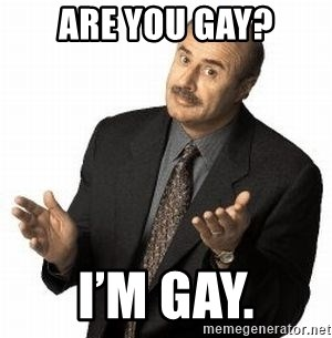 Dr. Phil - Are you gay? I'm Gay.