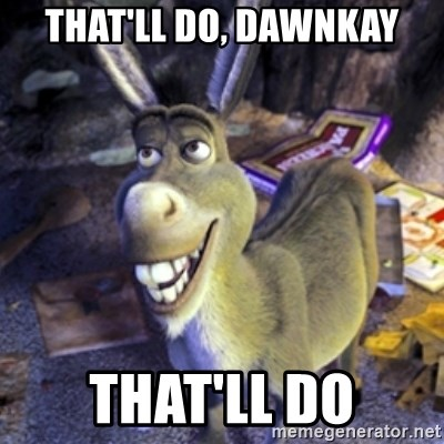 Donkey Shrek - That'll do, DawnKay That'll do