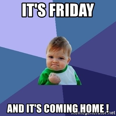 Success Kid - It's Friday and It's coming home !