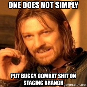 One Does Not Simply - One does not simply put buggy combat shit on staging branch
