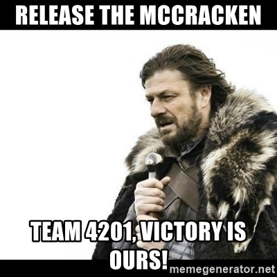 Winter is Coming - Release the McCracken  Team 4201, victory is ours!