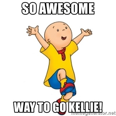 caillou - So awesome Way to go Kellie!