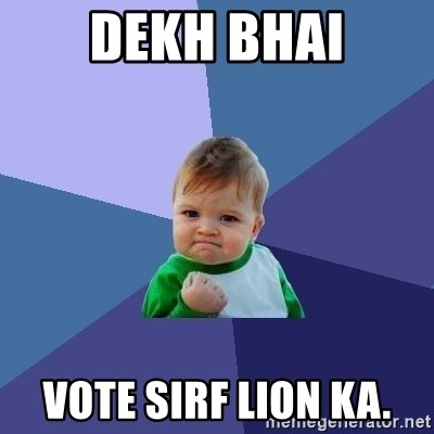 Success Kid - Dekh Bhai Vote sirf lion ka.
