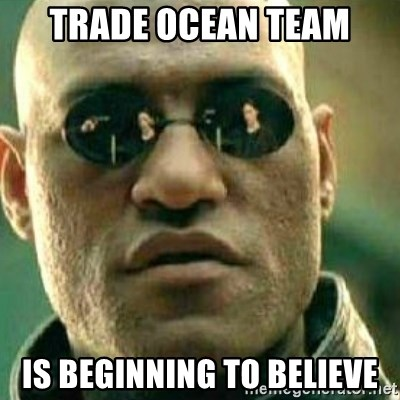 What If I Told You - Trade Ocean Team Is beginning to believe