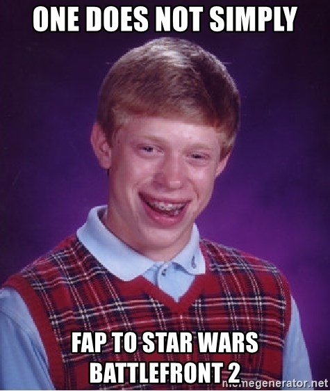 Bad Luck Brian - One does not simply fap to Star Wars Battlefront 2