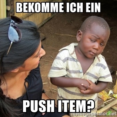 Skeptical 3rd World Kid - Bekomme ich ein Push item?