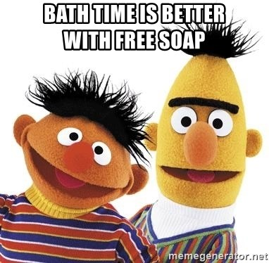 Bert and Ernie - Bath time is better               with free soap