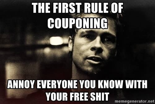 the first rule of fight club - The first rule of couponing annoy everyone you know with your free shit