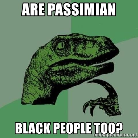 Philosoraptor - Are Passimian black people too?
