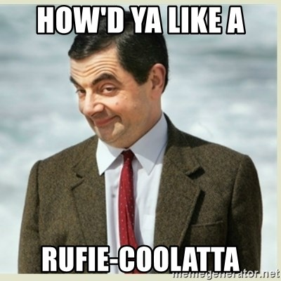 MR bean - how'd ya like a  rufie-coolatta