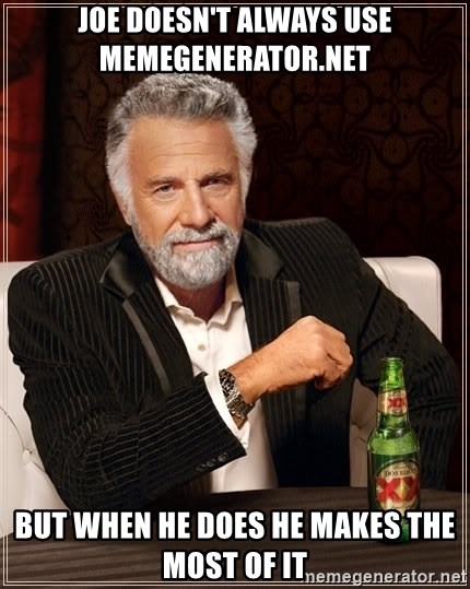 The Most Interesting Man In The World - joe doesn't always use memegenerator.net but when he does he makes the most of it