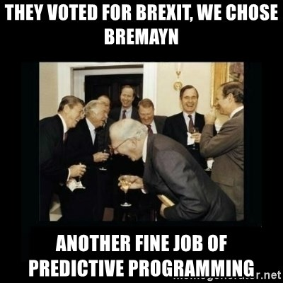 Rich Men Laughing - They voted for Brexit, we chose BreMayn Another fine job of                    predictive programming