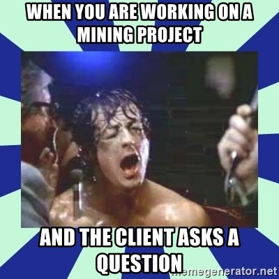 Rocky Balboa - When you are working on a mining project And the client asks a question