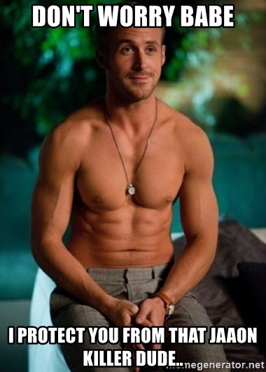 Shirtless Ryan Gosling - Don't worry Babe I protect you from that Jaaon killer dude..