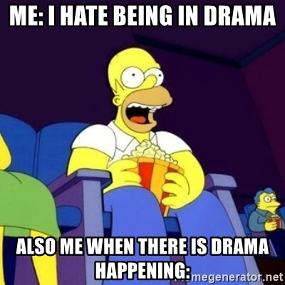 Homer Simpson Popcorn - me: i hate being in drama also me when there is drama happening: