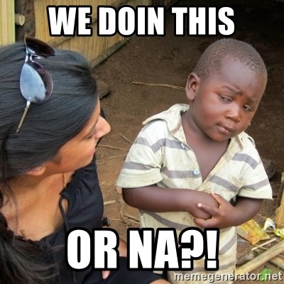 Skeptical 3rd World Kid - We doin this Or na?!