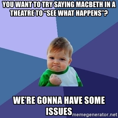 """Success Kid - You want to try saying MacBeth in a theatre to """"see what happens""""? We're gonna have some issues"""