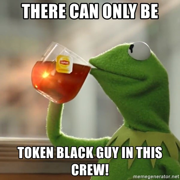 Kermit The Frog Drinking Tea - There can only be Token black guy in this crew!