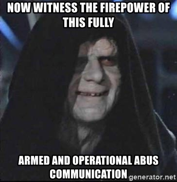 darth sidious mun - now witness the firepower of this fully armed and operational abus communication