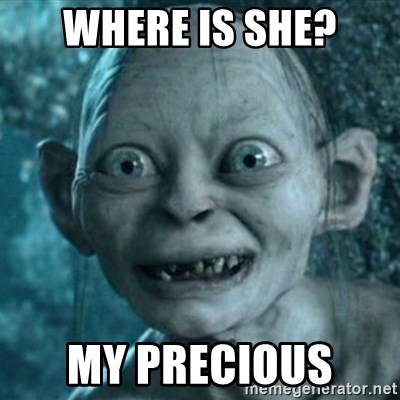 My Precious Gollum - Where is she? My Precious