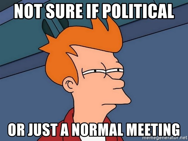 Futurama Fry - Not sure if political Or just a normal meeting